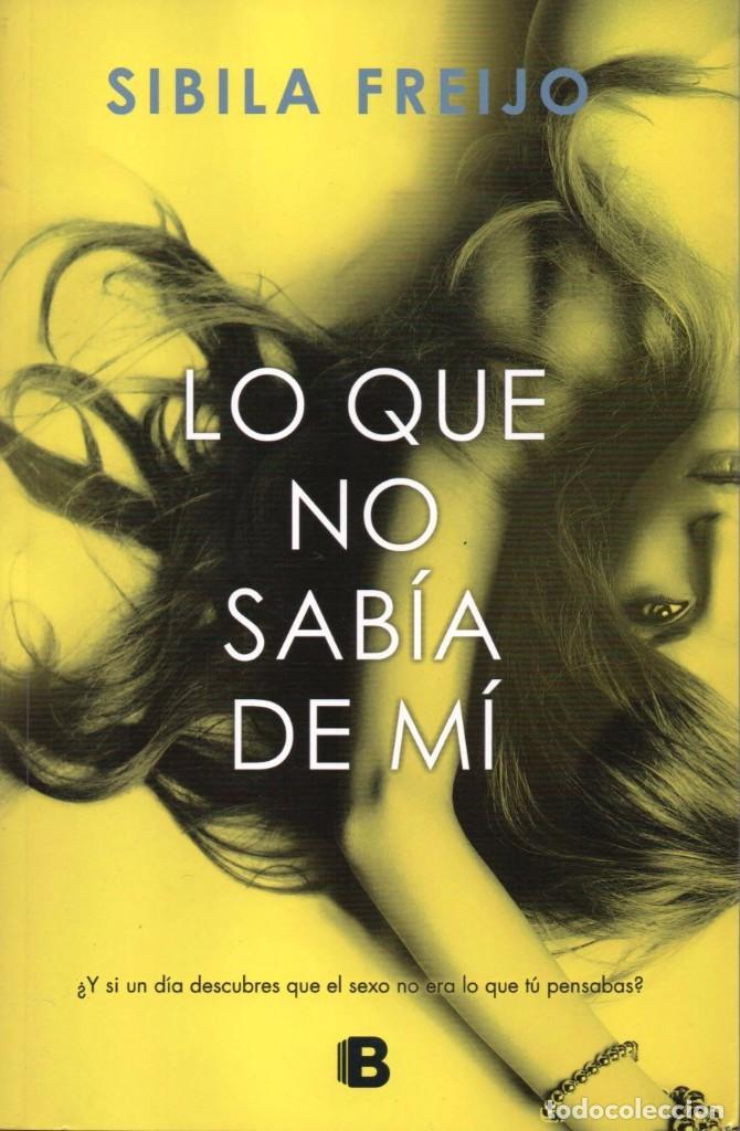 LO QUE NO SABIA DE MI DE SIBILA FREIJO - EDICIONES B, 2017 (Libros Nuevos - Literatura - Narrativa - Erótica)