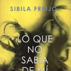 Libros: LO QUE NO SABIA DE MI DE SIBILA FREIJO - EDICIONES B, 2017. Lote 100631739