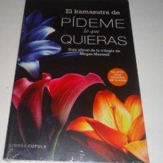 Libros: EL KAMASUTRA DE PÍDEME LO QUE QUIERAS: GUÍA OFICIAL DE LA TRILOGÍA DE MEGAN MAXWELL. Lote 112721623