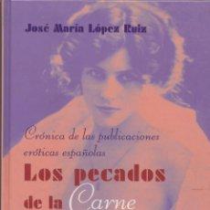 Libros: LÓPEZ, JOSÉ MARÍA. LOS PECADOS DE LA CARNE. CRÓNICA DE LAS PUBLICACIONES ERÓTICAS ESPAÑOLAS. 2001.. Lote 144088506
