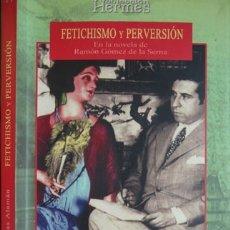 Libros: CABAÑAS ALAMÁN, RAFAEL. FETICHISMO Y PERVERSIÓN EN LA NOVELA DE RAMÓN GÓMEZ DE LA SERNA. 2002.. Lote 175104865