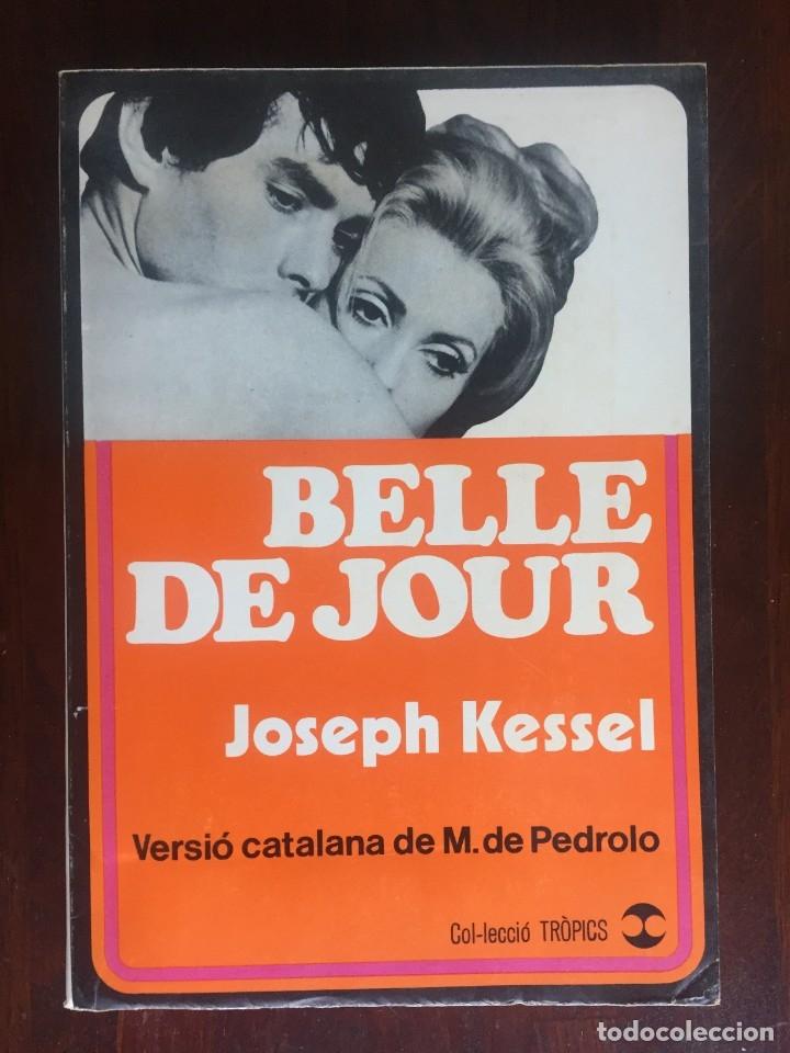 BELLE DE JOUR DE JOSEPH KESSEL NARRATIVA, SOBRE UNA PARJE Y SUS RELACIONES SEXUALES EXTRA CONYUGALES (Libros Nuevos - Literatura - Narrativa - Erótica)