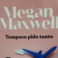 Libros: TAMPOCO PIDO TANTO DE MEGAN MAXWELL. Lote 205193678