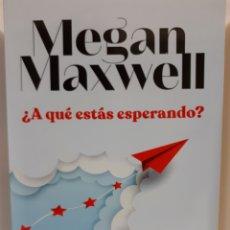 Libros: A QUE ESTÁS ESPERANDO DE MEGAN MAXWELL. Lote 223285885