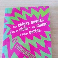 Libros: LAS CHICAS BUENAS VAN AL CIELO Y LAS MALAS A TODAS PARTES. NUEVO. Lote 232108000