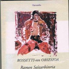 Libros: ROSSETTIREN OBSESIOA -- RAMON SAIZARBITORIA. Lote 252519025