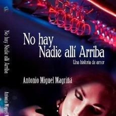 Libros: NO HAY NADIE ALLÍ ARRIBA (UNA HISTORIA DE AMOR), DE ANTONIO MIGUEL MAGRIÑÁ. Lote 254414850