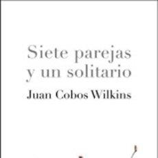 Libros: SIETE PAREJAS Y UN SOLITARIO. JUAN COBOS WILKINS. Lote 259882135