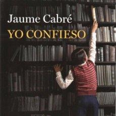 Libros: YO CONFIESO DE JAUME CABRE - BOOKET, DESTINO, 2013 (NUEVO). Lote 48474502