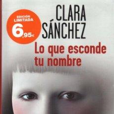 Libros: LO QUE ESCONDE TU NOMBRE DE CLARA SANCHEZ - BOOKET, DESTINO, 2014 (NUEVO). Lote 121899066