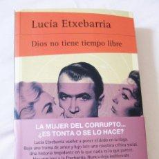 Libros: DIOS NO TIENE TIEMPO LIBRE - LUCIA ETXEBARRIA - ED. SUMA 2015 - NUEVO. Lote 49268664