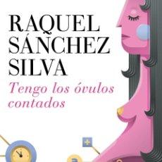 Libros: NARRATIVA. NOVELA. TENGO LOS ÓVULOS CONTADOS - RAQUEL SÁNCHEZ SILVA. Lote 52738193