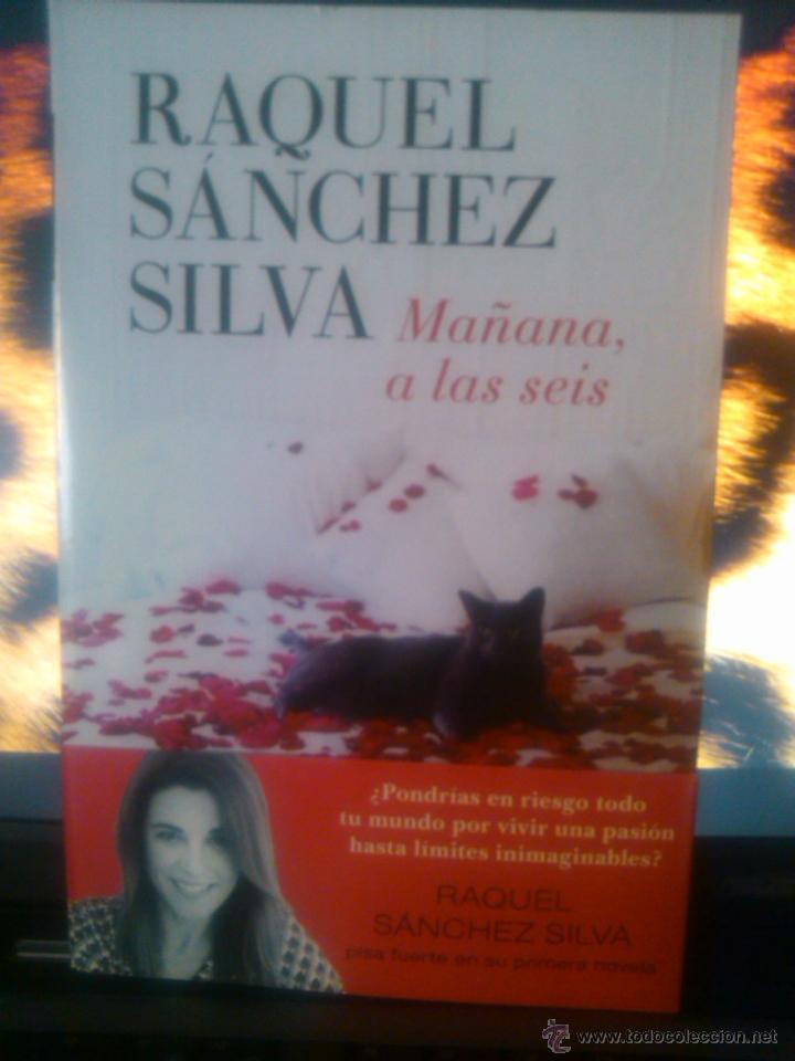 MAÑANA, A LAS SEIS (RAQUEL SÁNCHEZ SILVA) NUEVO (Libros Nuevos - Narrativa - Literatura Española)