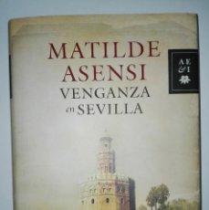 Libros: VENGANZA EN SEVILLA MATILDE ASENSI. Lote 89779260