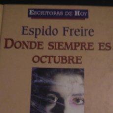 Libros: DÓNDE SIEMPRE ES OCTUBRE. ESPIDO FREIRE. PLANETA DE AGOSTINI. CARTONÉ. 2001. PÁGINAS 219. PESO 270 G. Lote 99103079