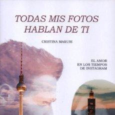 Libros: TODAS MIS FOTOS HABLAN DE TI DE CRISTINA MARURI - EDICIONES B, 2017 (NUEVO). Lote 100633735