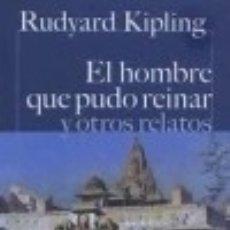 Libros: EL HOMBRE QUE PUDO REINAR Y OTROS RELATOS CASTALIA EDICIONES. Lote 67912057