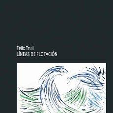 Libros: FELIX TRULL, LÍNEAS DE FLOTACIÓN. Lote 128595438