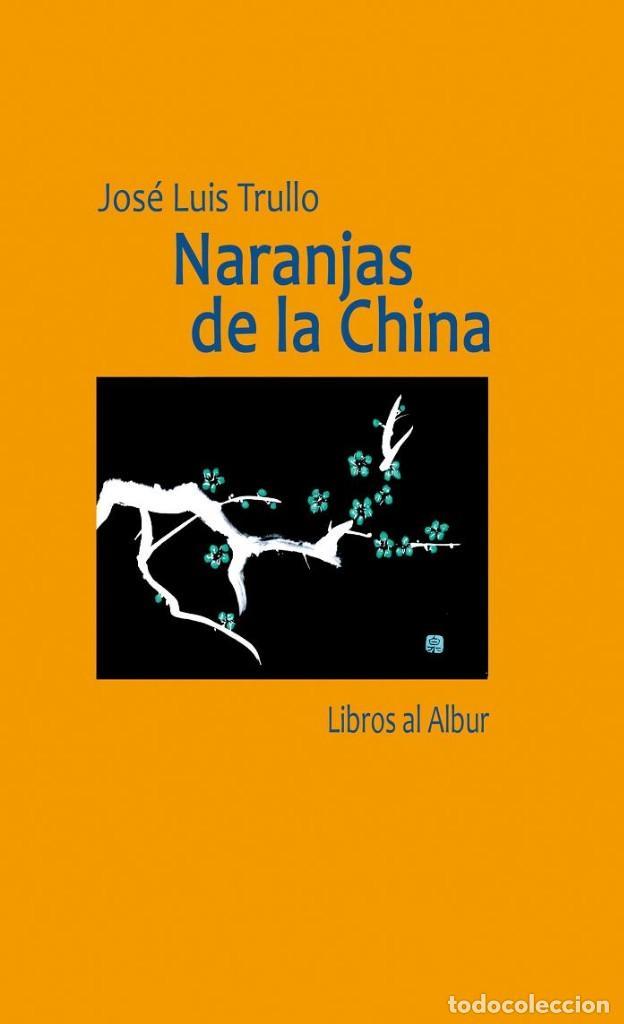 JOSÉ LUIS TRULLO, NARANJAS DE LA CHINA (Libros Nuevos - Narrativa - Literatura Española)