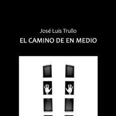 Libros: JOSÉ LUIS TRULLO, EL CAMINO DE EN MEDIO. Lote 131196324