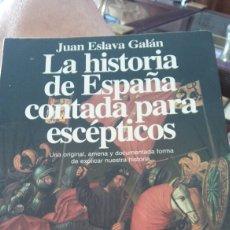 Libros: JUAN ESLAVA GALÁN. LA HISTORIA DE ESPAÑA CONTADA PARA ESCEPTICOS. Lote 134091785