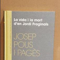 Libros: LA VIDA I LA MORT D'EN JORDI FRAGINALS / JOSEP POUS I PAGÈS / NARRATIVA CATALANA / 11. Lote 140415950