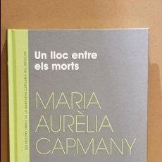 Libros: UN LLOC ENTRE ELS MORTS / MARIA AURÈLIA CAPMANY / NARRATIVA CATALANA / 18. Lote 140424810