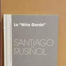 Libros: LA NIÑA GORDA / SANTIAGO RUSIÑOL / NARRATIVA CATALANA / 13. Lote 140427406