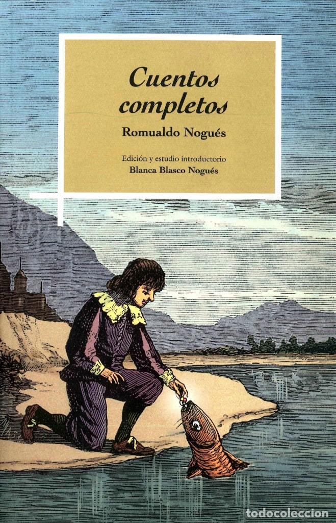 CUENTOS COMPLETOS (ROMUALDO NOGUÉS) I.F.C. 2017 (Libros Nuevos - Narrativa - Literatura Española)