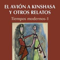 Libros: GINÉS BONILLO: EL AVIÓN A KINSHASA Y OTROS RELATOS. TIEMPOS MODERNOS-1. ARRÁEZ EDITORES, 2018. Lote 147483466