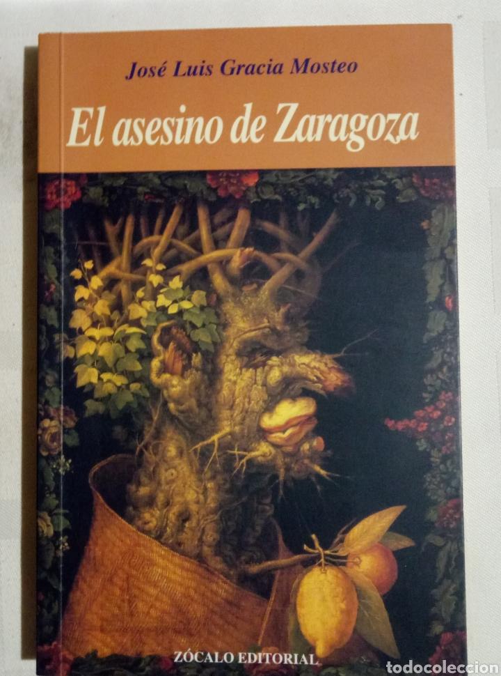 EL ASESINO DE ZARAGOZA JOSÉ LUIS GRACIA MOSTEO ZÓCALO 1A EDICIÓN 2001 (Libros Nuevos - Narrativa - Literatura Española)