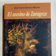Libros: EL ASESINO DE ZARAGOZA JOSÉ LUIS GRACIA MOSTEO ZÓCALO 1A EDICIÓN 2001. Lote 147621765