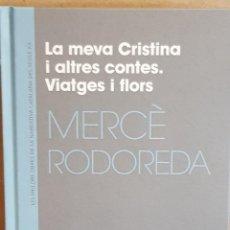 Libros: LA MEVA CRISTINA I ALTRES CONTES. VIATGES I FLORS / MERCÈ RODOREDA / NARRATIVA CATALANA / 6.. Lote 173558842