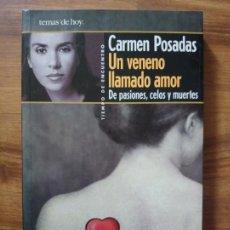 Libros: UN VENENO LLAMADO AMOR. DE PASIONES, CELOS Y MUERTES - POSADAS, CARMEN. Lote 165450554