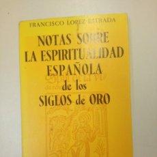 Libros: NOTAS SOBRE LA ESPIRITUALIDAD ESPAÑOLA DE LOS SIGLOS DE ORO - LÓPEZ ESTRADA, FRANCISCO. Lote 169936312