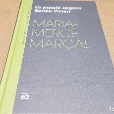 Libros: LA PASSIÓ SEGONS RENÉE VIVIEN / MARIA-MERCÈ MARÇAL / NARRATIVA CATALANA / 08. Lote 173627420