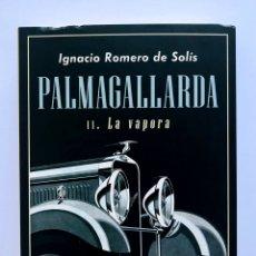 Libros: PALMAGALLARDA. II. LA VAPORA . IGNACIO ROMERO DE SOLÍS.. Lote 174905865