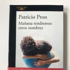 Libros: MAÑANA TENDREMOS OTROS NOMBRES. PATRICIO PRON.. Lote 178279912