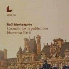 Libros: CUANDO LOS REPUBLICANOS LIBERARON PARÍS. Lote 179245198