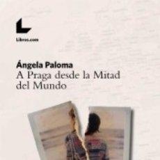 Libros: A PRAGA DESDE LA MITAD DEL MUNDO. Lote 179245465