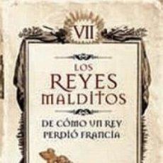 Libros: LOS REYES MALDITOS 07.DE CÓMO UN REY PERDIÓ FRANCIA. Lote 179399572