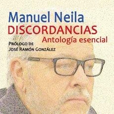Libros: MANUEL NEILA, DISCORDANCIAS. ANTOLOGÍA ESENCIAL. Lote 180135465