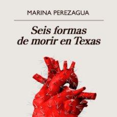 Libros: SEIS FORMAS DE MORIR EN TEXAS. MARINA PEREZAGUA.. Lote 180972050