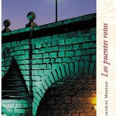 Libros: LOS PUENTES ROTOS (PEDRO A. GONZÁLEZ MORENO) CALAMBUR 2007. Lote 181406675