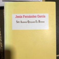 Libros: SOY ALONSO QUIJANO EL BUENO. JESÚS FERNÁNDEZ GARCÍA 2005. Lote 181603485