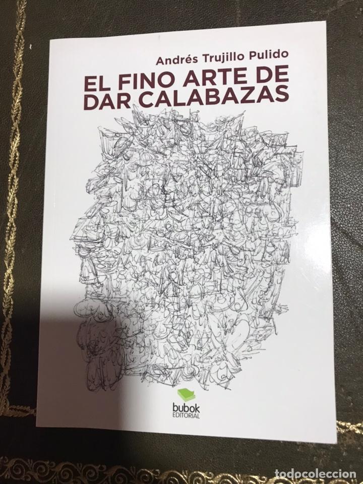EL FINO ARTE DE DAR CALABAZAS. ANDRÉS TRUJILLO PULIDO (Libros Nuevos - Narrativa - Literatura Española)