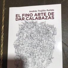 Libros: EL FINO ARTE DE DAR CALABAZAS. ANDRÉS TRUJILLO PULIDO. Lote 182362065