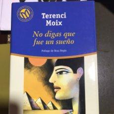 Libros: NO DIGAS QUE FUE UN SUEÑO. TERENCI MOIX. Lote 182705176