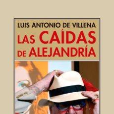Libros: LUIS ANTONIO DE VILLENA. LAS CAÍDAS DE ALEJANDRÍA. NUEVO. Lote 182733733