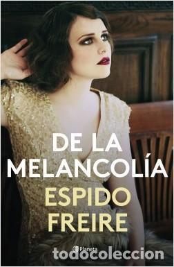 DE LA MELANCOLÍA. ESPIDO FREIRE. (Libros Nuevos - Narrativa - Literatura Española)